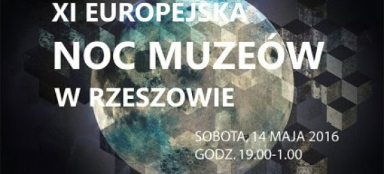 14 maja: Noc Muzeów w Rzeszowie. Zobacz, gdzie i o której możesz pozwiedzać!